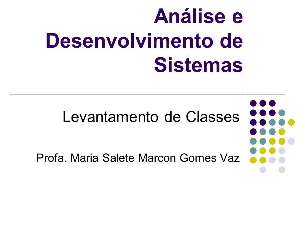 Análise e Desenvolvimento de Sistemas Levantamento de Classes Profa. Maria Salete Marcon Gomes Vaz