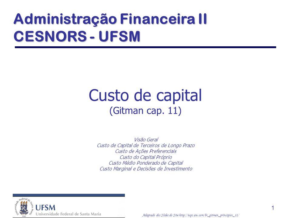 Adaptado dos Slides do Site http://wps.aw.com/br_gitman_principios_11/ 1 Custo de capital (Gitman cap. 11) Visão Geral Custo de Capital de Terceiros d