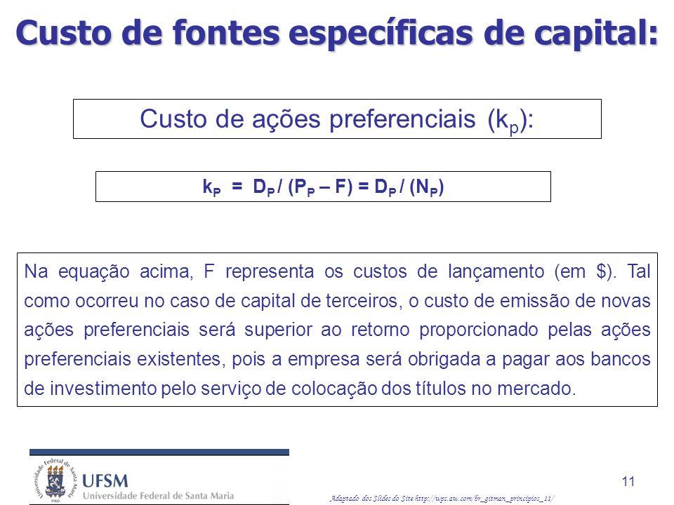 Adaptado dos Slides do Site http://wps.aw.com/br_gitman_principios_11/ 11 Custo de ações preferenciais (k p ): k P = D P / (P P – F) = D P / (N P ) Na