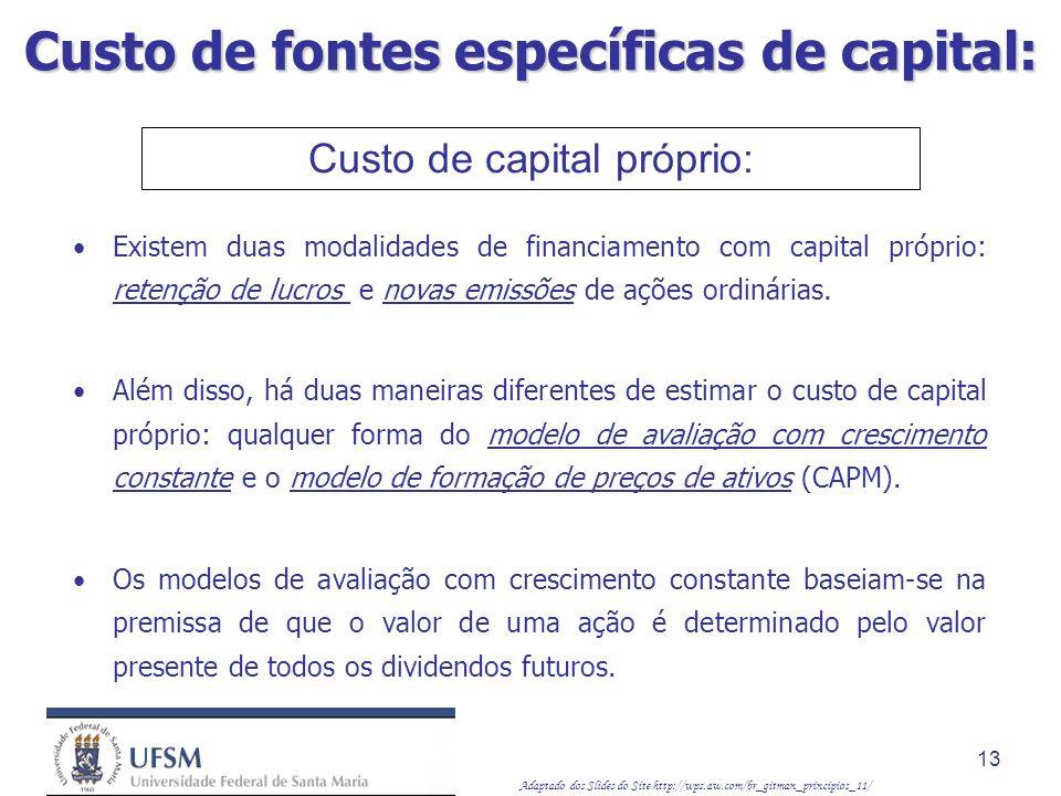 Adaptado dos Slides do Site http://wps.aw.com/br_gitman_principios_11/ 13 Custo de capital próprio: Existem duas modalidades de financiamento com capi