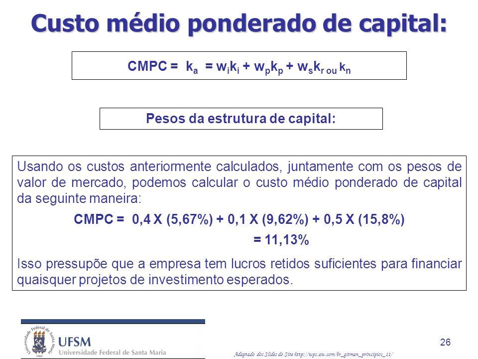 Adaptado dos Slides do Site http://wps.aw.com/br_gitman_principios_11/ 26 Usando os custos anteriormente calculados, juntamente com os pesos de valor