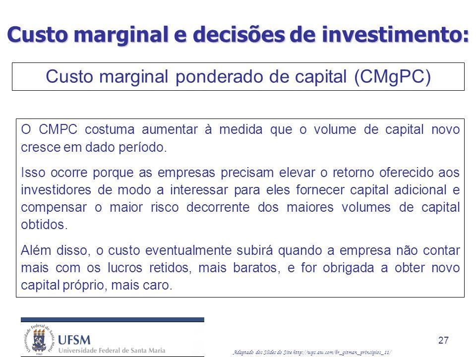 Adaptado dos Slides do Site http://wps.aw.com/br_gitman_principios_11/ 27 O CMPC costuma aumentar à medida que o volume de capital novo cresce em dado
