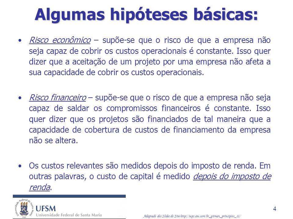 Adaptado dos Slides do Site http://wps.aw.com/br_gitman_principios_11/ 15 Custo de capital próprio: Por outro lado, os modelos de avaliação com crescimento constante não consideram o risco explicitamente.