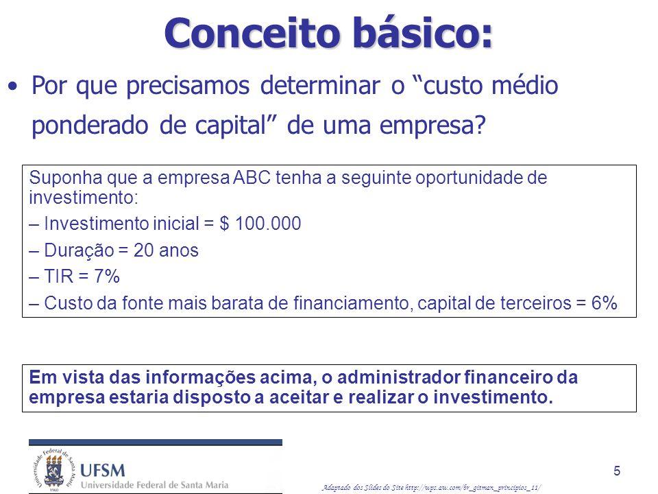 Adaptado dos Slides do Site http://wps.aw.com/br_gitman_principios_11/ 26 Usando os custos anteriormente calculados, juntamente com os pesos de valor de mercado, podemos calcular o custo médio ponderado de capital da seguinte maneira: CMPC = 0,4 X (5,67%) + 0,1 X (9,62%) + 0,5 X (15,8%) = 11,13% Isso pressupõe que a empresa tem lucros retidos suficientes para financiar quaisquer projetos de investimento esperados.