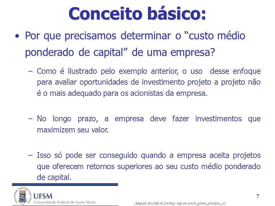 Adaptado dos Slides do Site http://wps.aw.com/br_gitman_principios_11/ 7 Por que precisamos determinar o custo médio ponderado de capital de uma empre