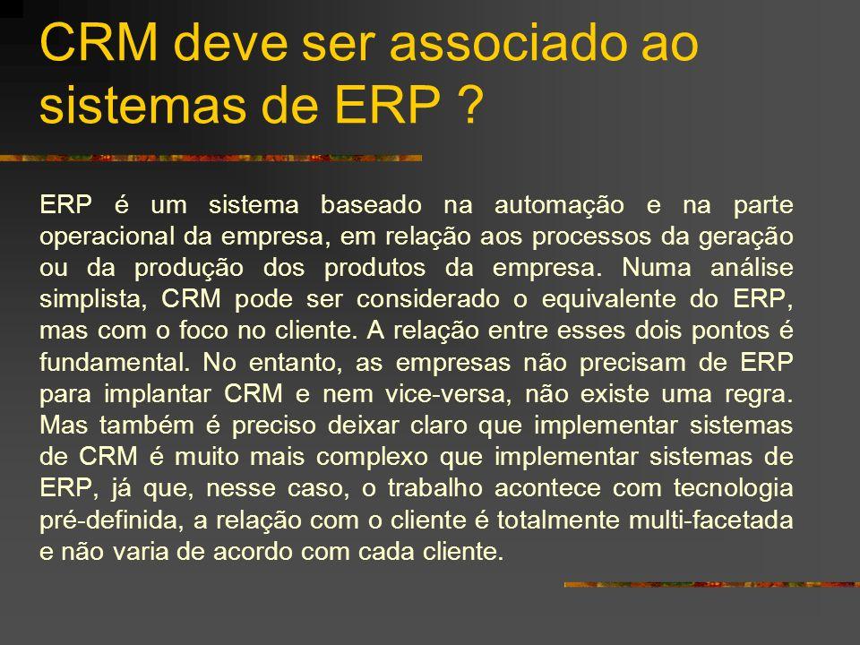CRM deve ser associado ao sistemas de ERP ? ERP é um sistema baseado na automação e na parte operacional da empresa, em relação aos processos da geraç