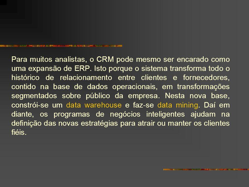 Para muitos analistas, o CRM pode mesmo ser encarado como uma expansão de ERP. Isto porque o sistema transforma todo o histórico de relacionamento ent