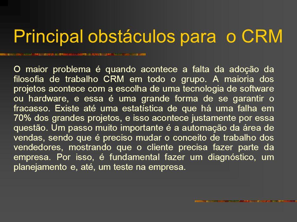 Principal obstáculos para o CRM O maior problema é quando acontece a falta da adoção da filosofia de trabalho CRM em todo o grupo. A maioria dos proje