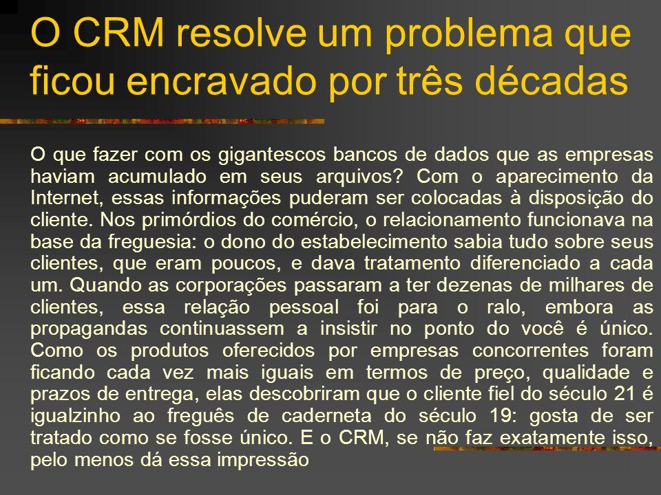 O CRM resolve um problema que ficou encravado por três décadas O que fazer com os gigantescos bancos de dados que as empresas haviam acumulado em seus