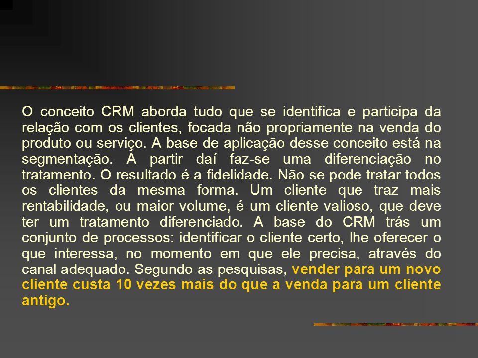 O conceito CRM aborda tudo que se identifica e participa da relação com os clientes, focada não propriamente na venda do produto ou serviço. A base de