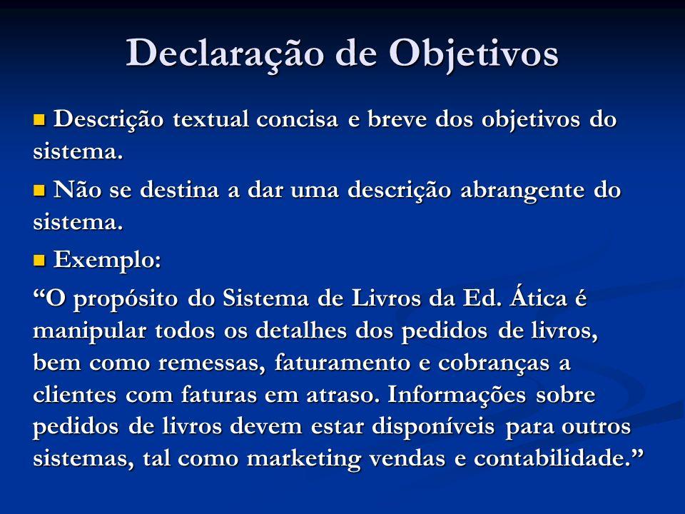 Declaração de Objetivos Descrição textual concisa e breve dos objetivos do sistema. Descrição textual concisa e breve dos objetivos do sistema. Não se