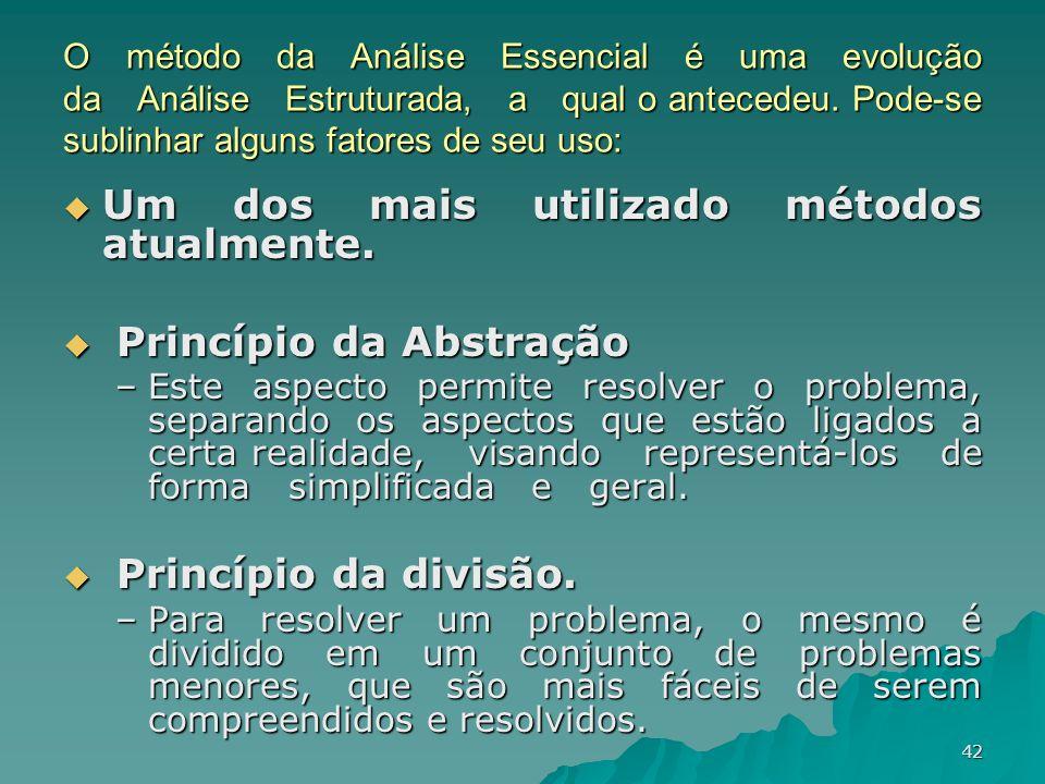 42 O método da Análise Essencial é uma evolução da Análise Estruturada, a qual o antecedeu. Pode-se sublinhar alguns fatores de seu uso: Um dos mais u