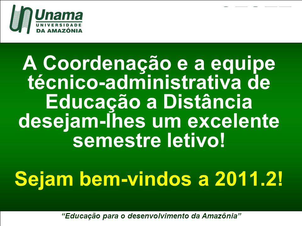 Educação para o desenvolvimento da Amazônia A UNAMA NO BRASIL A Coordenação e a equipe técnico-administrativa de Educação a Distância desejam-lhes um