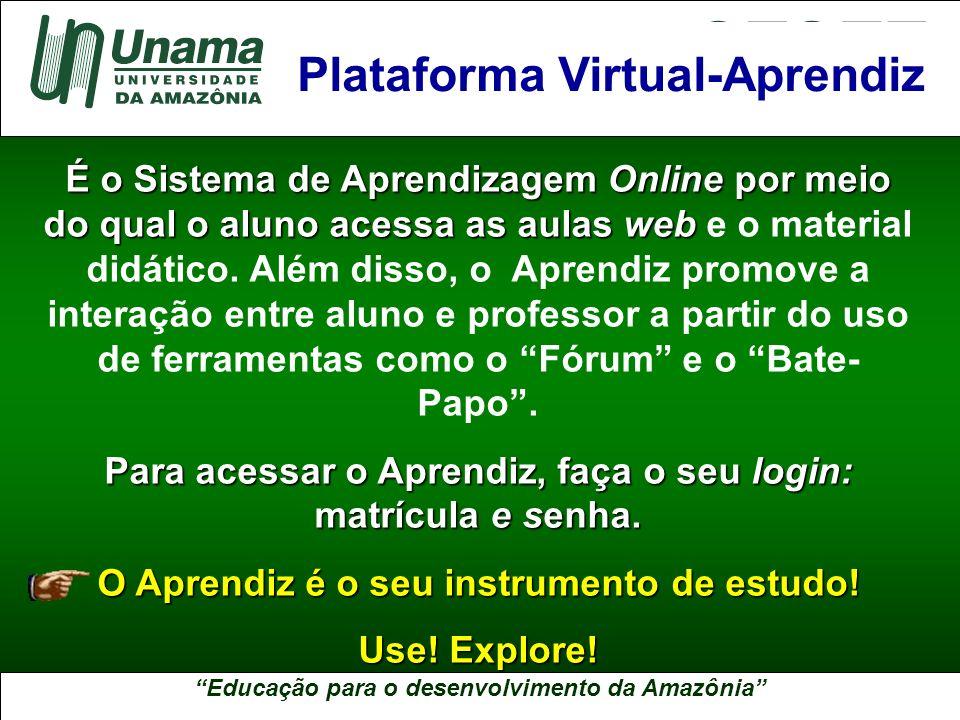 Educação para o desenvolvimento da Amazônia A UNAMA NO BRASIL É o Sistema de Aprendizagem Online por meio do qual o aluno acessa as aulas web É o Sist