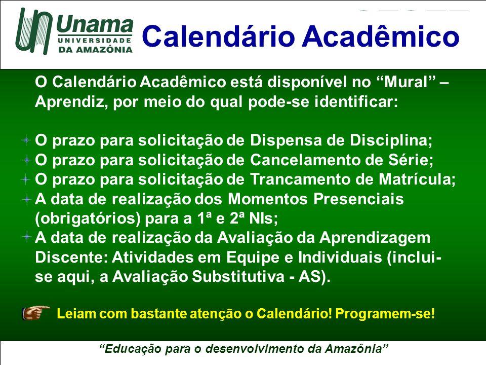 Educação para o desenvolvimento da Amazônia A UNAMA NO BRASIL O Calendário Acadêmico está disponível no Mural – Aprendiz, por meio do qual pode-se ide
