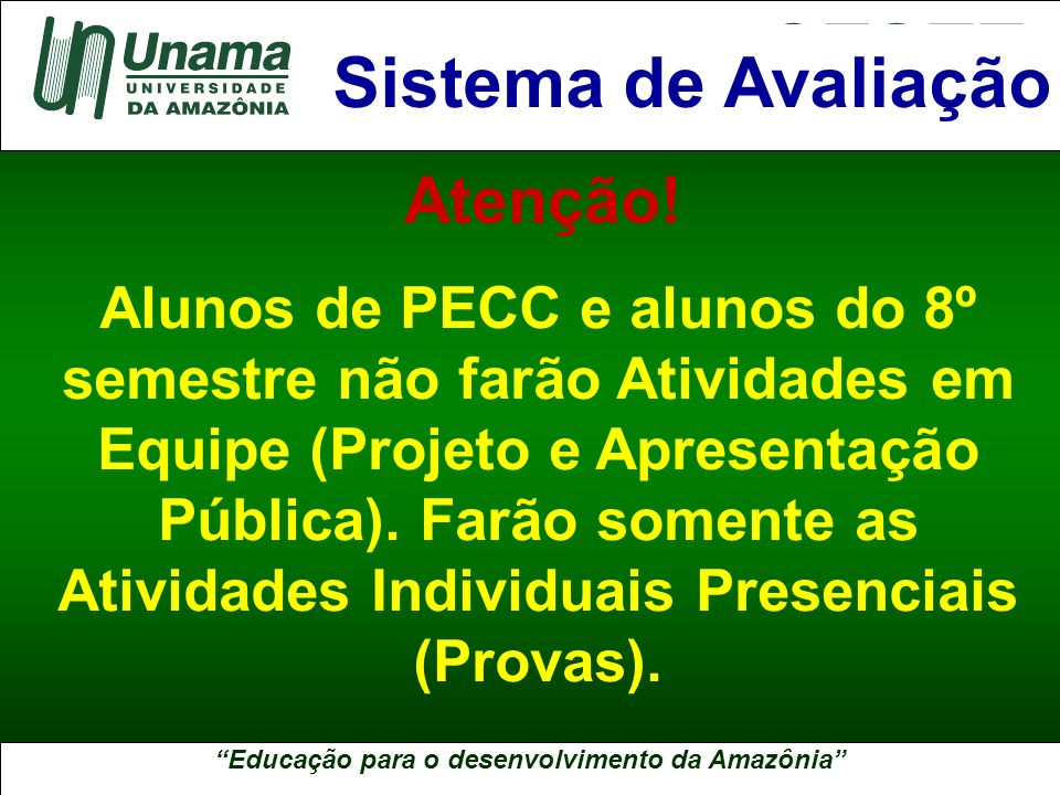 Educação para o desenvolvimento da Amazônia A UNAMA NO BRASIL Alunos de PECC e alunos do 8º semestre não farão Atividades em Equipe (Projeto e Apresen