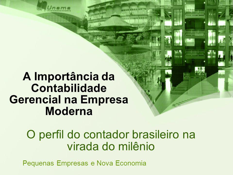 A Importância da Contabilidade Gerencial na Empresa Moderna O perfil do contador brasileiro na virada do milênio Pequenas Empresas e Nova Economia