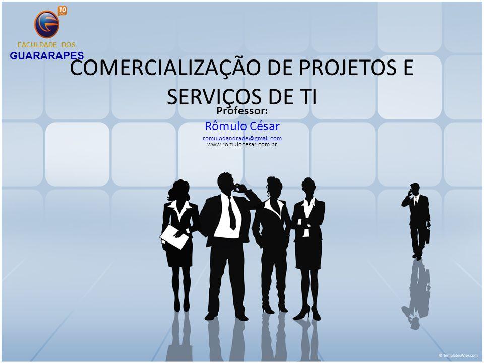 COMERCIALIZAÇÃO DE PROJETOS E SERVIÇOS DE TI Professor: Rômulo César romulodandrade@gmail.com romulodandrade@gmail.com www.romulocesar.com.br FACULDAD