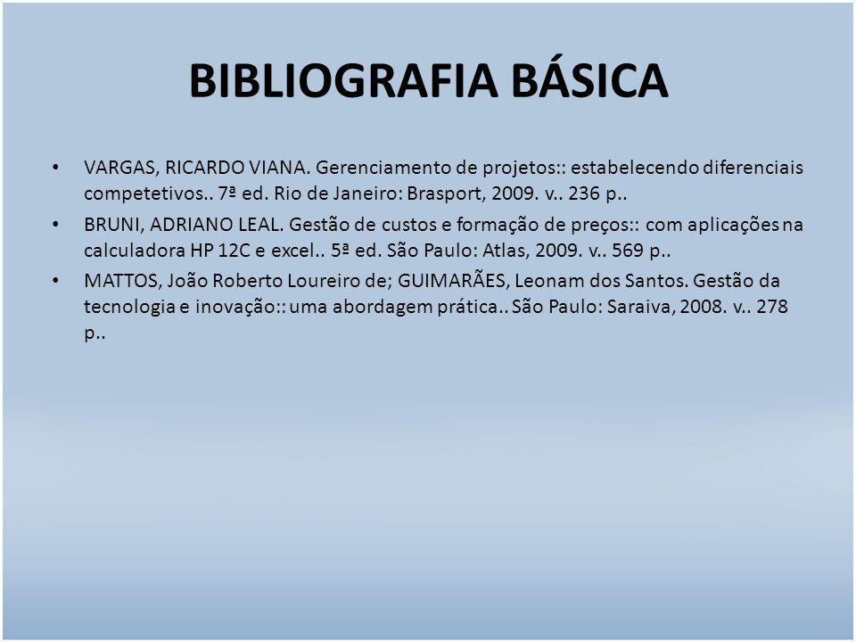 BIBLIOGRAFIA BÁSICA VARGAS, RICARDO VIANA. Gerenciamento de projetos:: estabelecendo diferenciais competetivos.. 7ª ed. Rio de Janeiro: Brasport, 2009