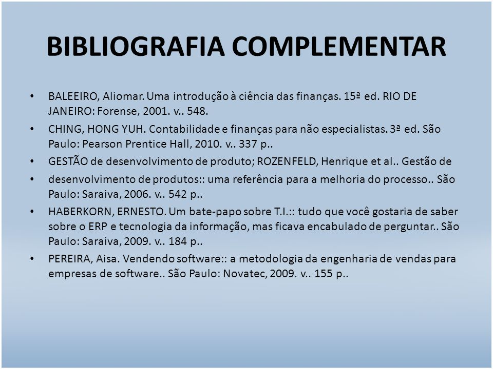 BIBLIOGRAFIA COMPLEMENTAR BALEEIRO, Aliomar. Uma introdução à ciência das finanças. 15ª ed. RIO DE JANEIRO: Forense, 2001. v.. 548. CHING, HONG YUH. C