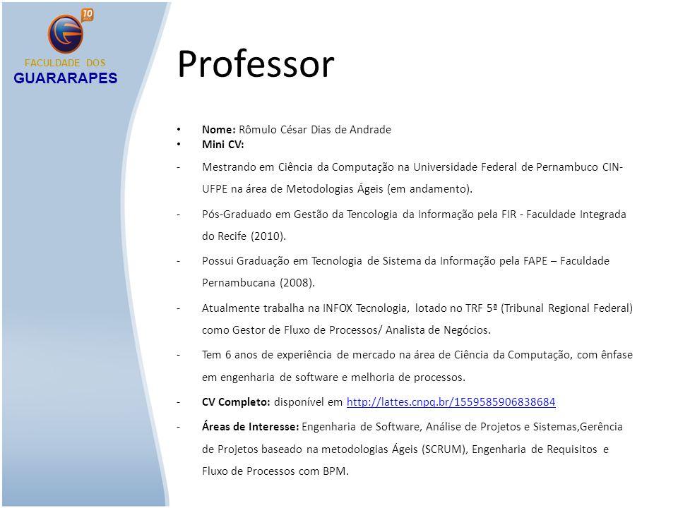 Professor Nome: Rômulo César Dias de Andrade Mini CV: -Mestrando em Ciência da Computação na Universidade Federal de Pernambuco CIN- UFPE na área de M
