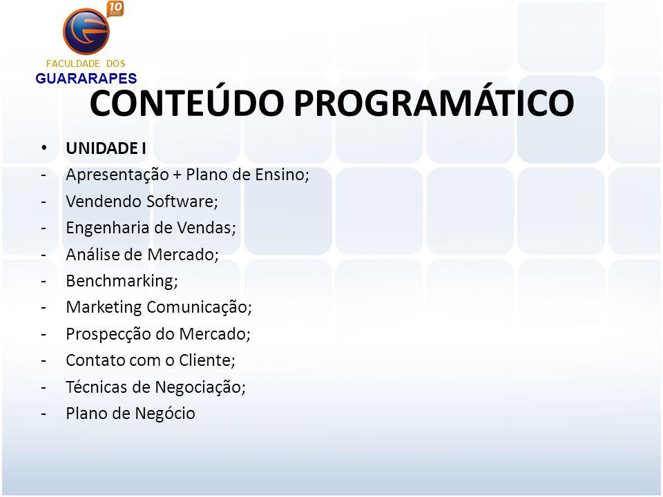 CONTEÚDO PROGRAMÁTICO UNIDADE I -Apresentação + Plano de Ensino; -Vendendo Software; -Engenharia de Vendas; -Análise de Mercado; -Benchmarking; -Marke