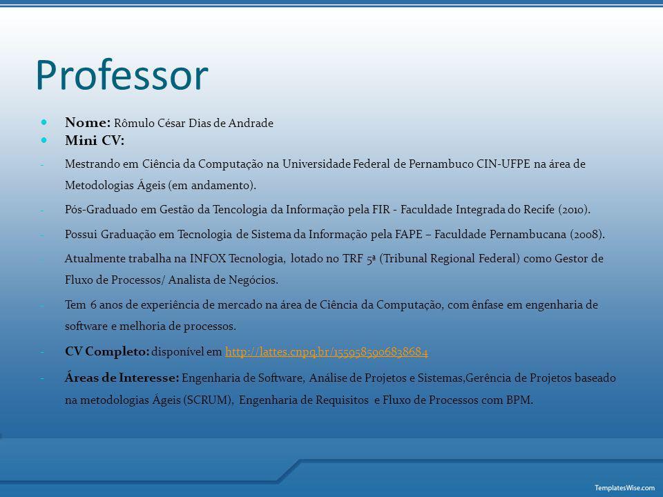 Professor Nome: Rômulo César Dias de Andrade Mini CV: - Mestrando em Ciência da Computação na Universidade Federal de Pernambuco CIN-UFPE na área de M
