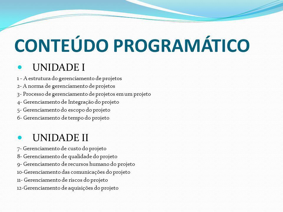 CONTEÚDO PROGRAMÁTICO UNIDADE I 1 - A estrutura do gerenciamento de projetos 2- A norma de gerenciamento de projetos 3- Processo de gerenciamento de p