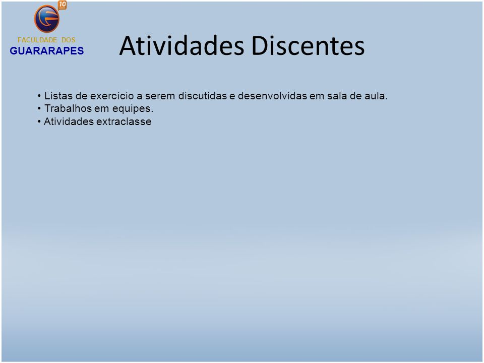 Atividades Discentes Listas de exercício a serem discutidas e desenvolvidas em sala de aula.