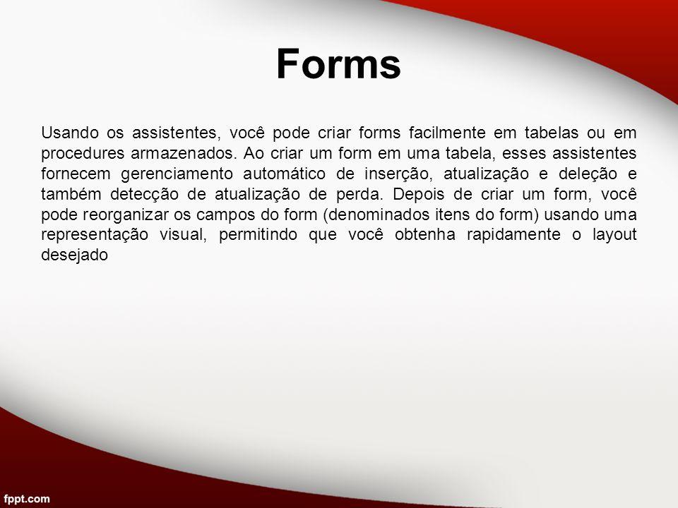 Forms Usando os assistentes, você pode criar forms facilmente em tabelas ou em procedures armazenados. Ao criar um form em uma tabela, esses assistent