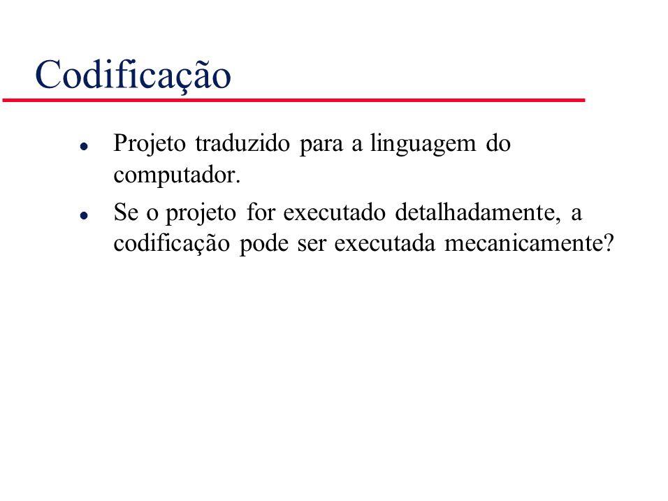 Codificação l Projeto traduzido para a linguagem do computador. l Se o projeto for executado detalhadamente, a codificação pode ser executada mecanica