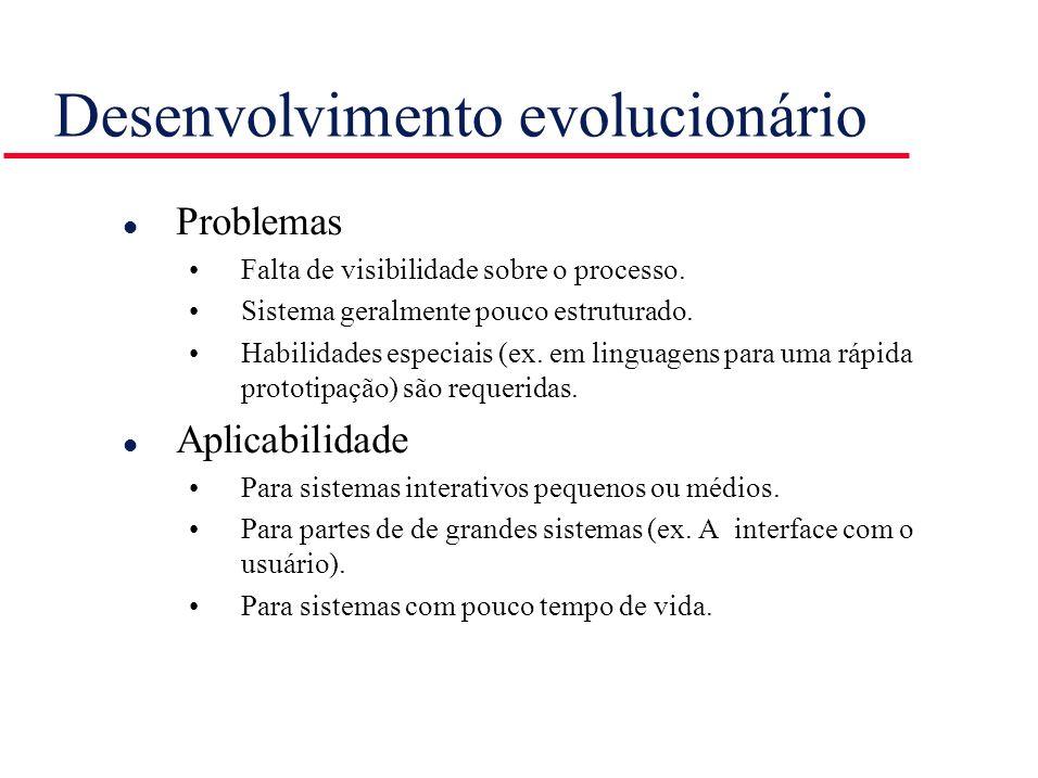 Desenvolvimento evolucionário l Problemas Falta de visibilidade sobre o processo. Sistema geralmente pouco estruturado. Habilidades especiais (ex. em
