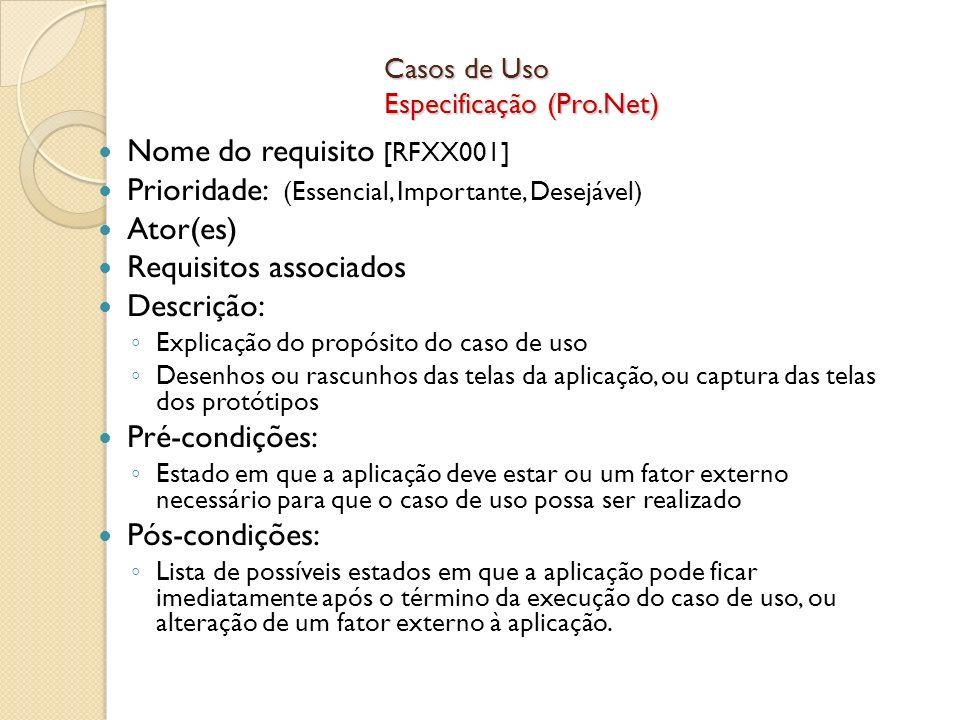 Casos de Uso Especificação (Pro.Net) Nome do requisito [RFXX001] Prioridade: (Essencial, Importante, Desejável) Ator(es) Requisitos associados Descriç