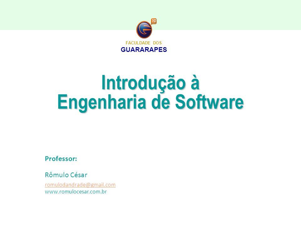 Introdução à Engenharia de Software FACULDADE DOS GUARARAPES Professor: Rômulo César romulodandrade@gmail.com www.romulocesar.com.br