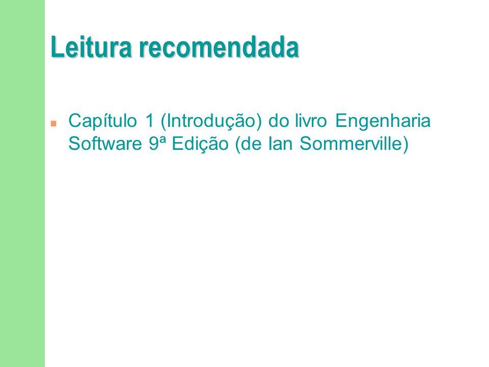 Leitura recomendada n Capítulo 1 (Introdução) do livro Engenharia Software 9ª Edição (de Ian Sommerville)