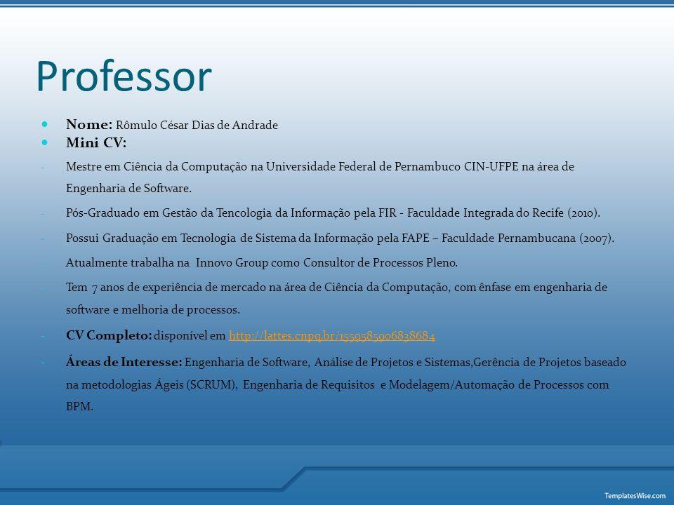 Professor Nome: Rômulo César Dias de Andrade Mini CV: - Mestre em Ciência da Computação na Universidade Federal de Pernambuco CIN-UFPE na área de Enge