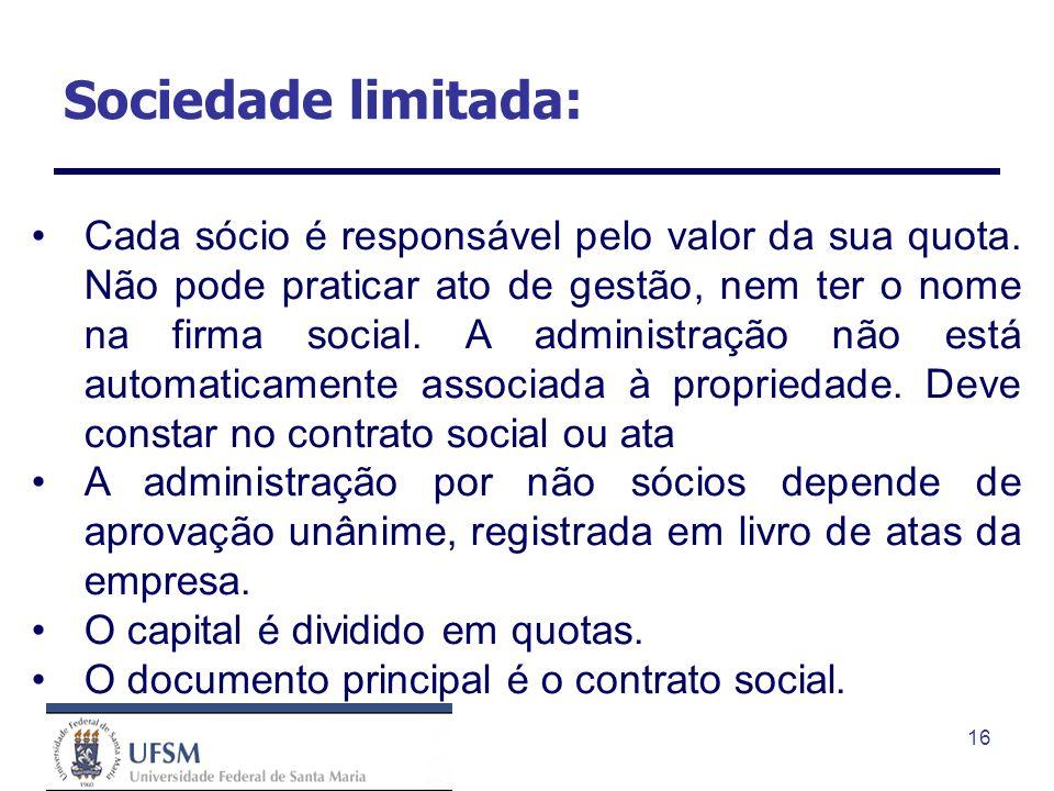 16 Sociedade limitada: Cada sócio é responsável pelo valor da sua quota. Não pode praticar ato de gestão, nem ter o nome na firma social. A administra