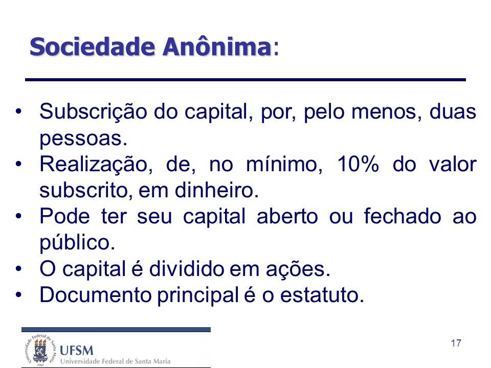 17 Sociedade Anônima Sociedade Anônima: Subscrição do capital, por, pelo menos, duas pessoas. Realização, de, no mínimo, 10% do valor subscrito, em di