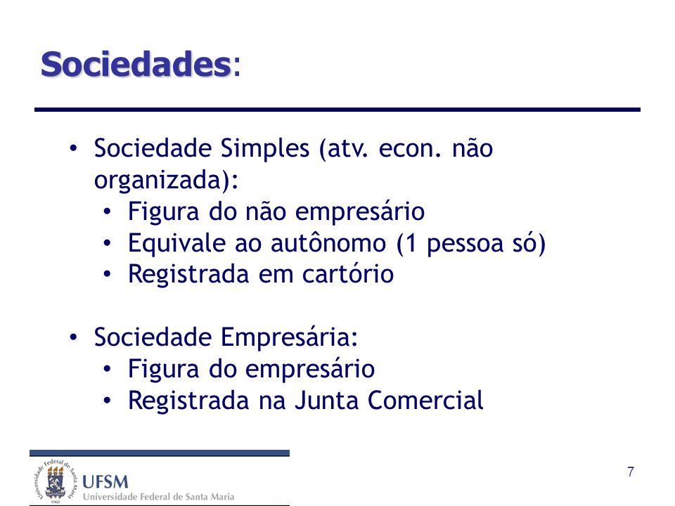 7 Sociedades Sociedades: Sociedade Simples (atv. econ. não organizada): Figura do não empresário Equivale ao autônomo (1 pessoa só) Registrada em cart