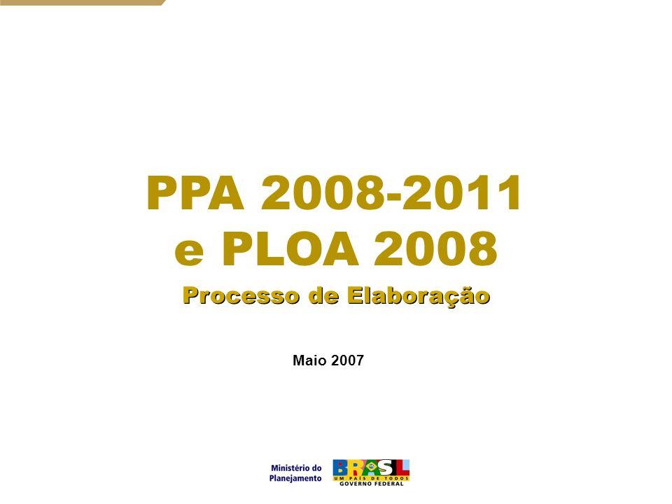 1 Maio 2007 Processo de Elaboração PPA 2008-2011 e PLOA 2008