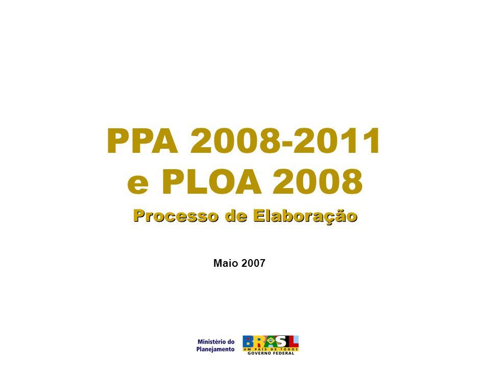 19 Maio 2007 Processo de Elaboração PPA 2008-2011 e PLOA 2008