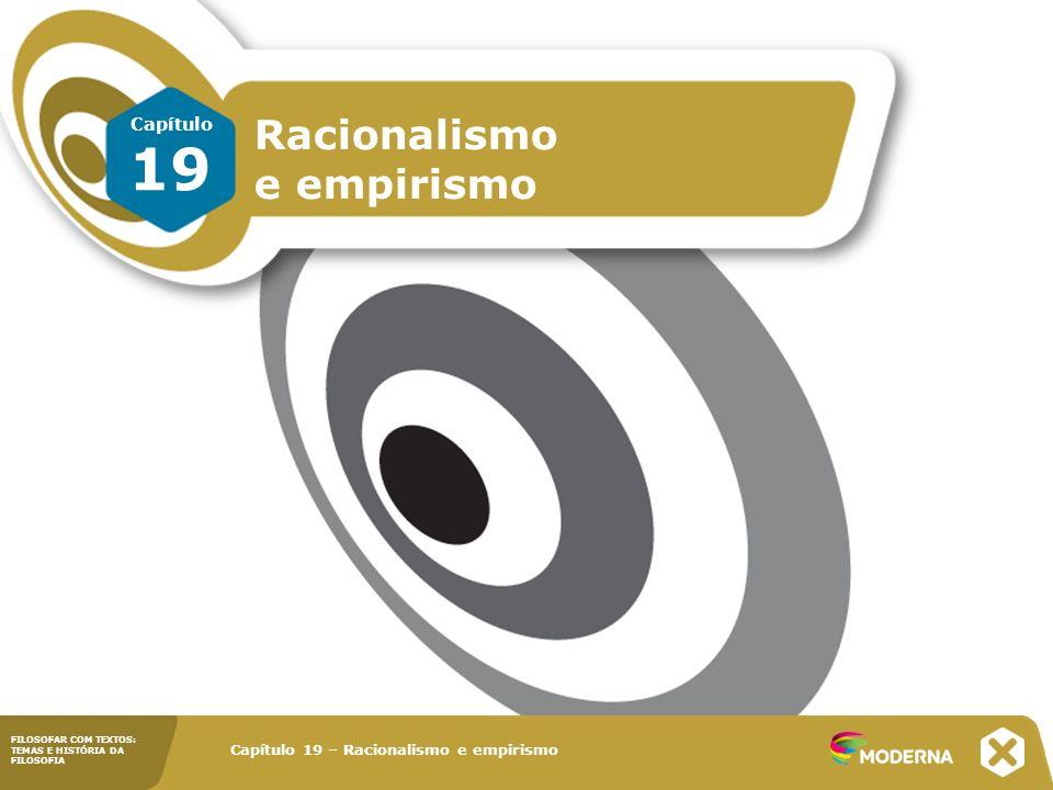 Capítulo 19 – Racionalismo e empirismo FILOSOFAR COM TEXTOS: TEMAS E HISTÓRIA DA FILOSOFIA Racionalismo e empirismo Capítulo 19 – Racionalismo e empirismo FILOSOFAR COM TEXTOS: TEMAS E HISTÓRIA DA FILOSOFIA Capítulo 19