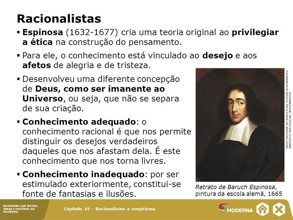Capítulo 19 – Racionalismo e empirismo FILOSOFAR COM TEXTOS: TEMAS E HISTÓRIA DA FILOSOFIA Empiristas Francis Bacon (1561-1626) propunha um conhecimento baseado no saber experimental e na lógica indutiva.