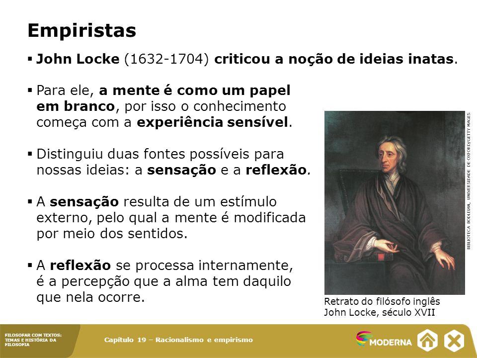 Capítulo 19 – Racionalismo e empirismo FILOSOFAR COM TEXTOS: TEMAS E HISTÓRIA DA FILOSOFIA Empiristas Retrato do filósofo inglês David Hume, do gravurista e pintor W.