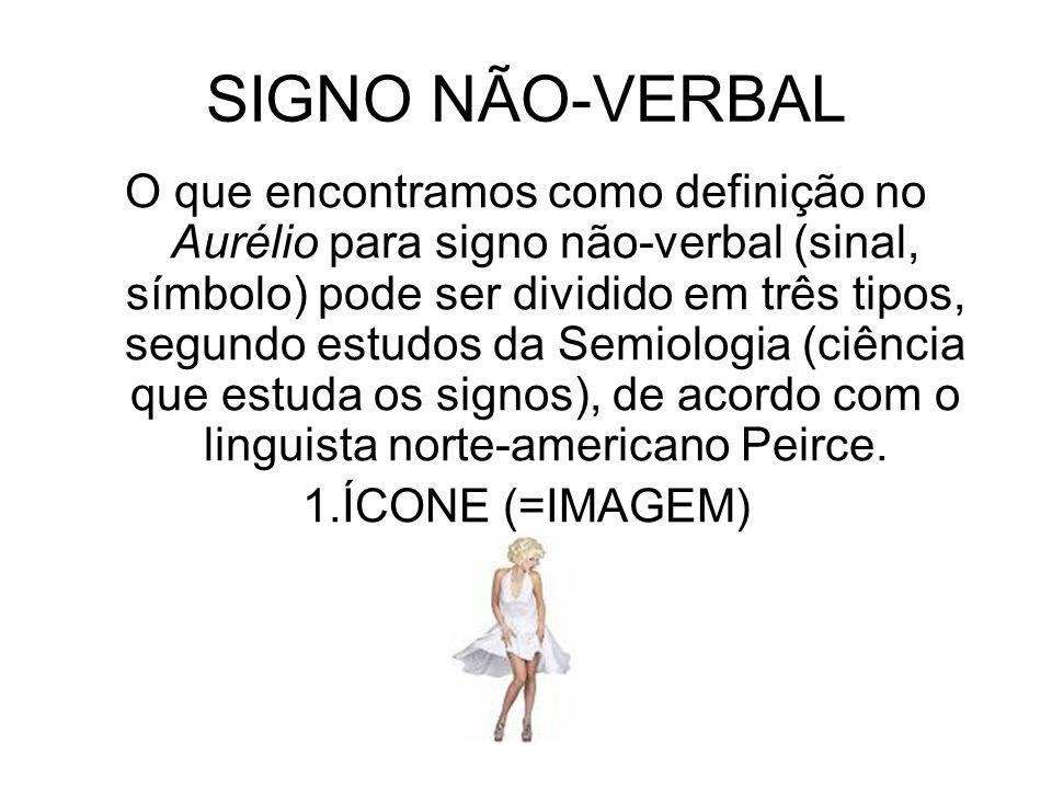 SIGNO NÃO-VERBAL O que encontramos como definição no Aurélio para signo não-verbal (sinal, símbolo) pode ser dividido em três tipos, segundo estudos d