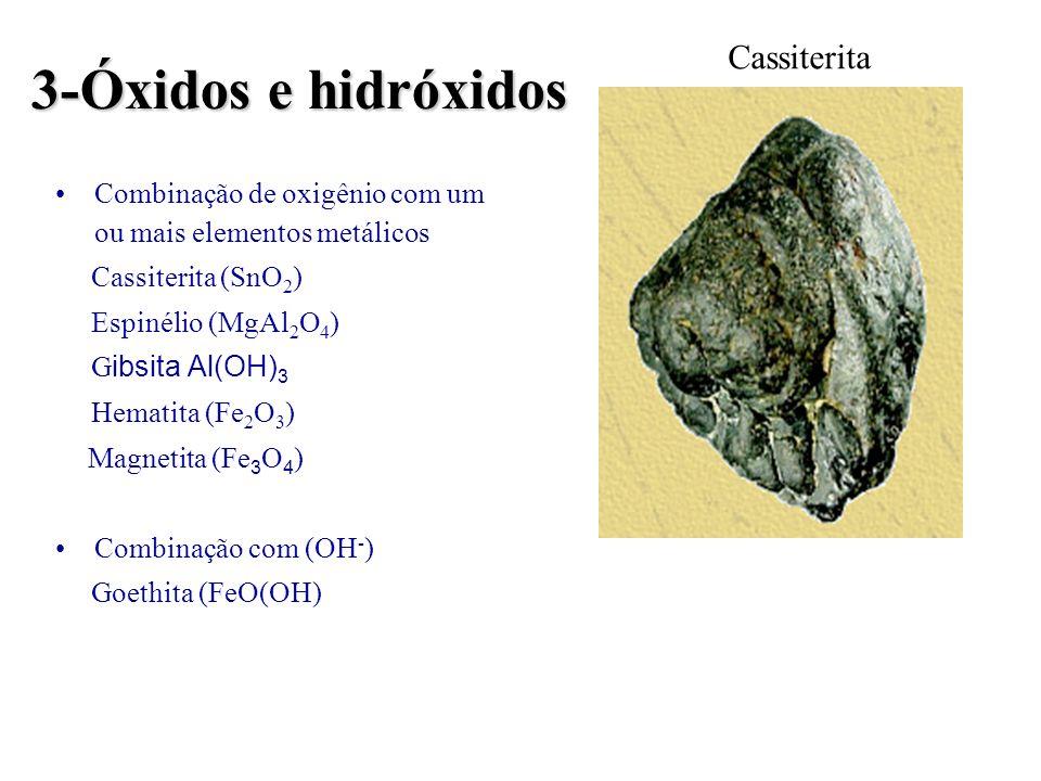 3-Óxidos e hidróxidos Combinação de oxigênio com um ou mais elementos metálicos Cassiterita (SnO 2 ) Espinélio (MgAl 2 O 4 ) G ibsita Al(OH) 3 Hematit