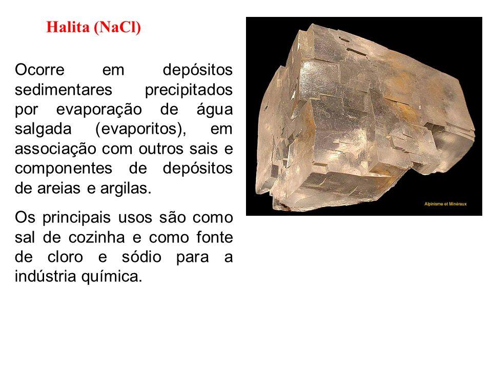 Halita (NaCl) Ocorre em depósitos sedimentares precipitados por evaporação de água salgada (evaporitos), em associação com outros sais e componentes d