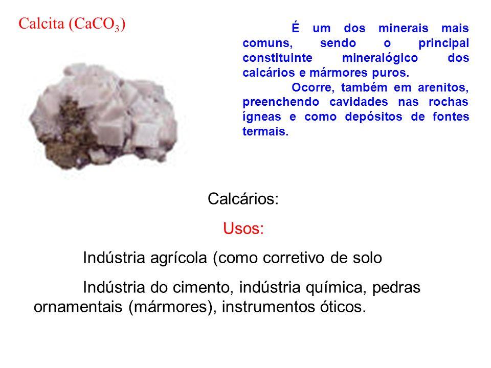 Calcários: Usos: Indústria agrícola (como corretivo de solo Indústria do cimento, indústria química, pedras ornamentais (mármores), instrumentos ótico