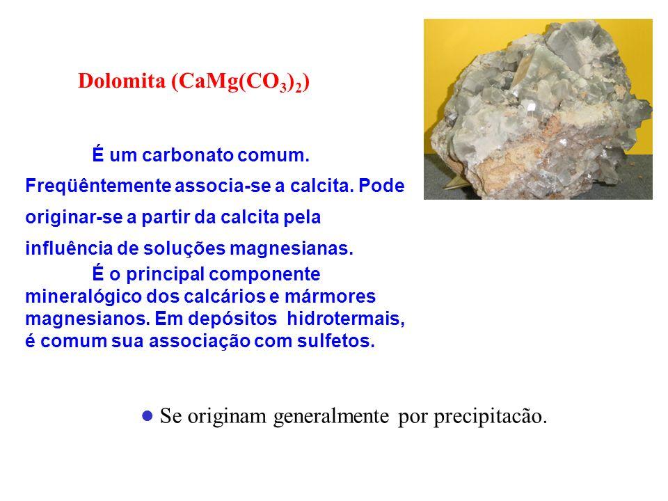 Dolomita (CaMg(CO 3 ) 2 ) É um carbonato comum. Freqüêntemente associa-se a calcita. Pode originar-se a partir da calcita pela influência de soluções