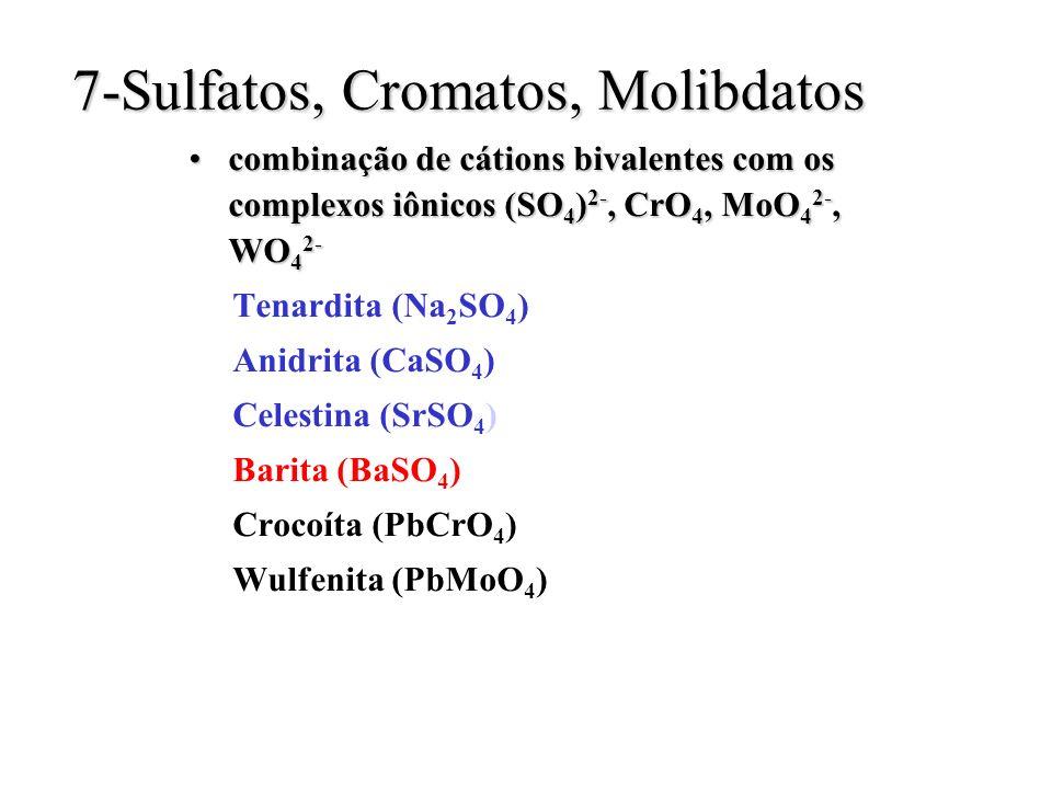 7-Sulfatos, Cromatos, Molibdatos combinação de cátions bivalentes com os complexos iônicos (SO 4 ) 2-, CrO 4, MoO 4 2-, WO 4 2-combinação de cátions b